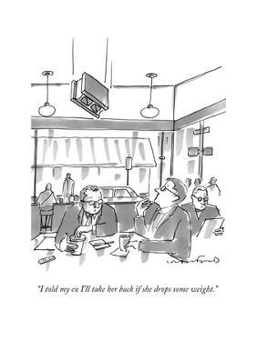 """""""I told my ex I'll take her back if she drops some weight."""" - New Yorker Cartoon by Michael Crawford"""