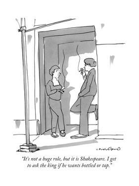 """It's not a huge role, but it is Shakespeare. I get to ask the king if he ..."" - New Yorker Cartoon by Michael Crawford"