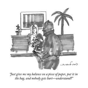 """Just give me my balance on a piece of paper, put it in the bag, and nobod?"" - New Yorker Cartoon by Michael Crawford"