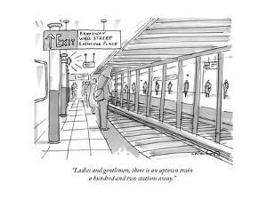 """Ladies and gentlemen, there is an uptown train a hundred and two stations?"" - New Yorker Cartoon by Michael Crawford"