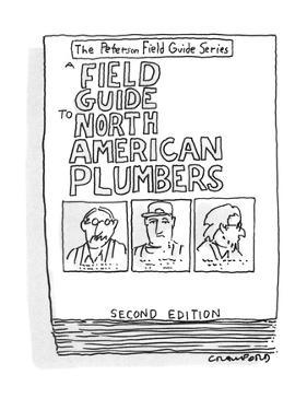 """Large book titled """"A Field Guide To North American Plumbers"""". - New Yorker Cartoon by Michael Crawford"""