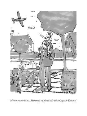 """Mommy's not home. Mommy's on plane ride with Captain Yummy!"" - New Yorker Cartoon by Michael Crawford"