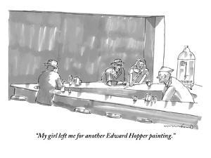 """My girl left me for another Edward Hopper painting."" - New Yorker Cartoon by Michael Crawford"