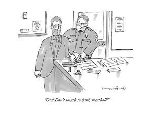 """Ow! Don't smush so hard, meatball!"" - New Yorker Cartoon by Michael Crawford"