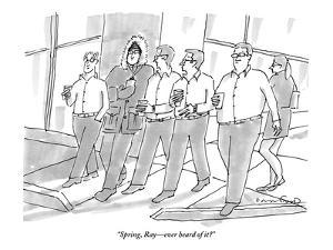 """Spring, Ray—ever heard of it?"" - New Yorker Cartoon by Michael Crawford"