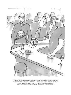 """That'll be twenty even?ten for the wine and a ten-dollar tax on the haple?"" - New Yorker Cartoon by Michael Crawford"