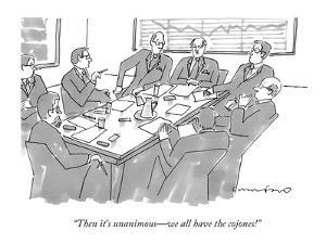 """Then it's unanimous—we all have the cojones!"" - New Yorker Cartoon by Michael Crawford"