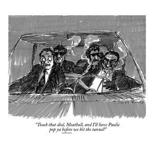 """""""Touch that dial, Meatball, and I'll have Paulie pop ya before we hit the …"""" - New Yorker Cartoon by Michael Crawford"""