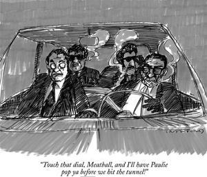 """Touch that dial, Meatball, and I'll have Paulie pop ya before we hit the …"" - New Yorker Cartoon by Michael Crawford"
