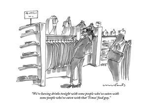 """We're having drinks tonight with some people who've eaten with some peopl?"" - New Yorker Cartoon by Michael Crawford"