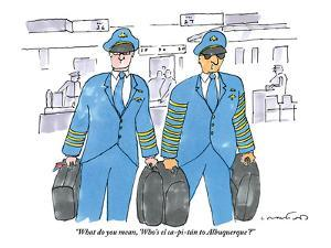 """What do you mean, 'Who's el ca-pi-tán to Albuquerque'?"" - New Yorker Cartoon by Michael Crawford"