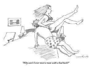 """Why can't I ever meet a man with a bad back?"" - New Yorker Cartoon by Michael Crawford"