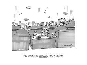 """You want to be cremated, Victor? When?"" - New Yorker Cartoon by Michael Crawford"