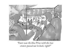 """Yours was the blue Prius with the two stoners passed out in back, right?"" - New Yorker Cartoon by Michael Crawford"