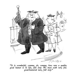 """""""It is wonderful, comma, sir, comma, how rare a quality good humor is in l?"""" - New Yorker Cartoon by Michael Ffolkes"""