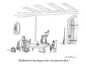 """Daddy doesn't slay dragons, dear—he represents them."" - New Yorker Cartoon by Michael Maslin"