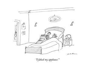 """""""I faked my applause."""" - New Yorker Cartoon by Michael Maslin"""