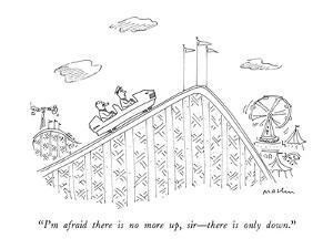 """""""I'm afraid there is no more up, sir—there is only down."""" - New Yorker Cartoon by Michael Maslin"""