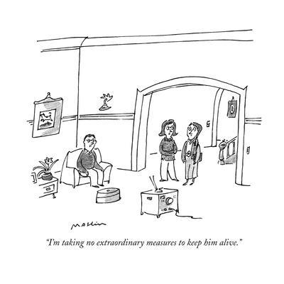 """""""I'm taking no extraordinary measures to keep him alive."""" - New Yorker Cartoon"""