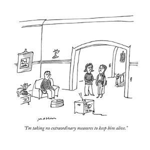 """""""I'm taking no extraordinary measures to keep him alive."""" - New Yorker Cartoon by Michael Maslin"""