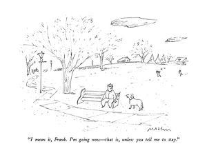 """""""I mean it, Frank.  I'm going now—that is, unless you tell me to stay."""" - New Yorker Cartoon by Michael Maslin"""