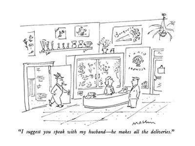 """""""I suggest you speak with my husband—he makes all the deliveries."""" - New Yorker Cartoon by Michael Maslin"""