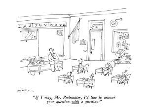 """""""If I may, Mr. Perlmutter, I'd like to answer your question with a question."""" - New Yorker Cartoon by Michael Maslin"""