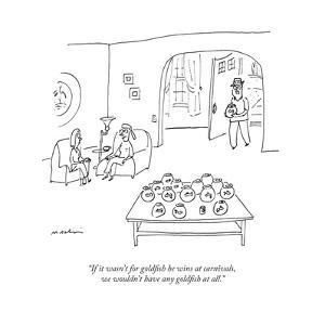 """If it wasn't for goldfish he wins at carnivals, we wouldn't have any gold..."" - New Yorker Cartoon by Michael Maslin"