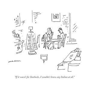 """If it wasn't for Starbucks, I wouldn't know any Italian at all."" - New Yorker Cartoon by Michael Maslin"