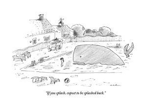 """""""If you splash, expect to be splashed back."""" - New Yorker Cartoon by Michael Maslin"""