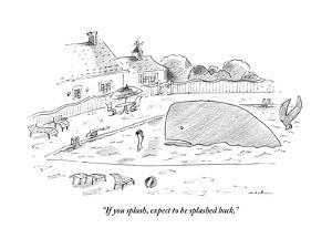"""If you splash, expect to be splashed back."" - New Yorker Cartoon by Michael Maslin"