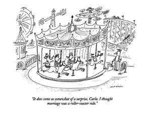 """""""It does come as somewhat of a surprise, Carla. I thought marriage was a r…"""" - New Yorker Cartoon by Michael Maslin"""