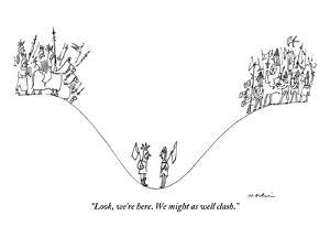 """""""Look, we're here. We might as well clash."""" - New Yorker Cartoon by Michael Maslin"""
