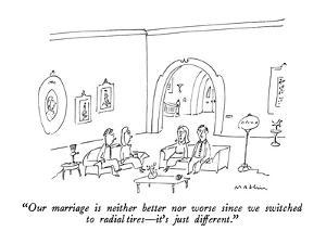 """""""Our marriage is neither better nor worse since we switched to radial tire…"""" - New Yorker Cartoon by Michael Maslin"""