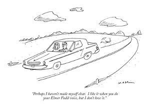 """""""Perhaps I haven't made myself clear.  I like it when you do your Elmer Fu…"""" - New Yorker Cartoon by Michael Maslin"""
