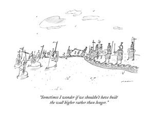 """""""Sometimes I wonder if we shouldn't have built the wall higher rather than?"""" - New Yorker Cartoon by Michael Maslin"""