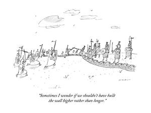 """Sometimes I wonder if we shouldn't have built the wall higher rather than?"" - New Yorker Cartoon by Michael Maslin"