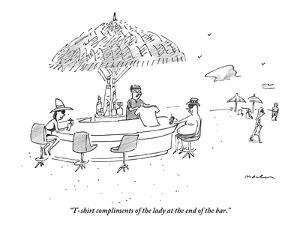"""""""T-shirt compliments of the lady at the end of the bar."""" - New Yorker Cartoon by Michael Maslin"""