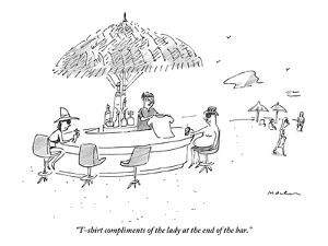 """T-shirt compliments of the lady at the end of the bar."" - New Yorker Cartoon by Michael Maslin"