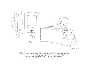 """""""This court, featuring the unique judicial stylings of the Honorable Jay R..."""" - New Yorker Cartoon by Michael Maslin"""