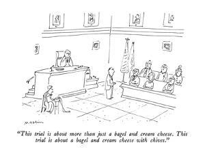 """""""This trial is about more than just a bagel and cream cheese.  This trial ?"""" - New Yorker Cartoon by Michael Maslin"""