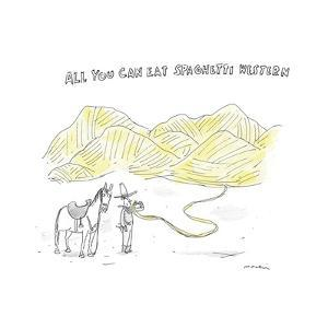 TITLE: All You Can Eat Spaghetti WesternCowboy and horse in front of moun... - New Yorker Cartoon by Michael Maslin