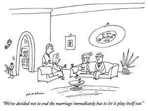 """We've decided not to end the marriage immediately but to let it play itse…"" - New Yorker Cartoon by Michael Maslin"