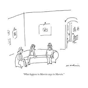 """What happens in Marvin stays in Marvin."" - New Yorker Cartoon by Michael Maslin"