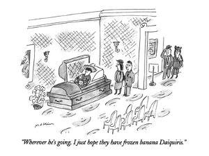 """Wherever he's going, I just hope they have frozen banana Daiquiris."" - New Yorker Cartoon by Michael Maslin"