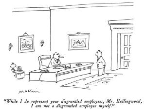 """While I do represent your disgruntled employees, Mr. Hollingwood, I am no…"" - New Yorker Cartoon by Michael Maslin"