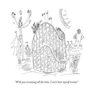 """With you screaming all the time, I can't hear myself scream."" - New Yorker Cartoon by Michael Maslin"