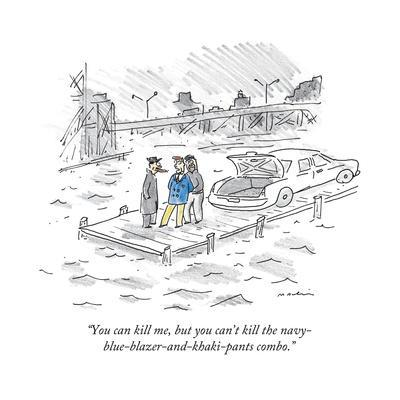 """""""You can kill me, but you can't kill the navy-blue-blazer-and-khaki-pants ..."""" - New Yorker Cartoon"""