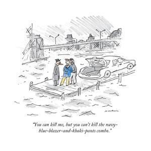 """You can kill me, but you can't kill the navy-blue-blazer-and-khaki-pants ..."" - New Yorker Cartoon by Michael Maslin"
