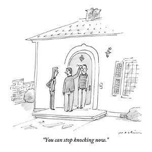 """""""You can stop knocking now."""" - New Yorker Cartoon by Michael Maslin"""